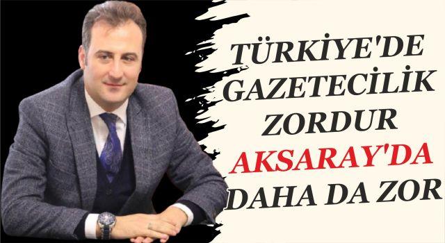 Türkiye'de Gazetecilik Zordur Aksaray'da Daha Da Zor