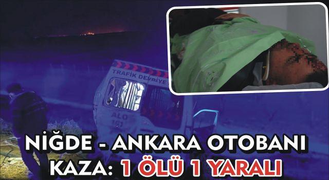 Niğde - Ankara otobanı kaza: 1 Ölü 1 yaralı